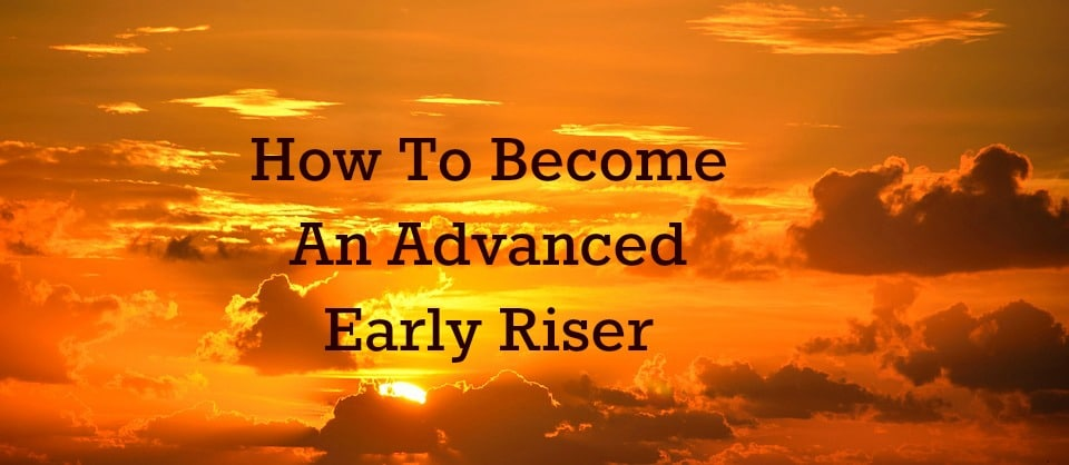 How To Become An Advanced Early Riser