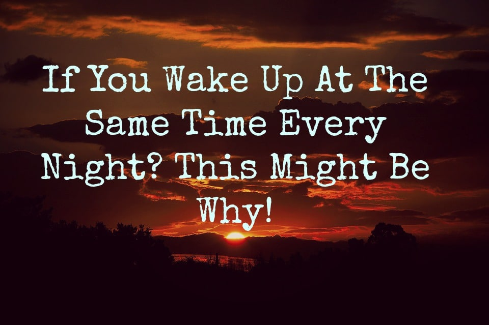 If You Wake Up At The Same Time Every Night? This Might Be Why!