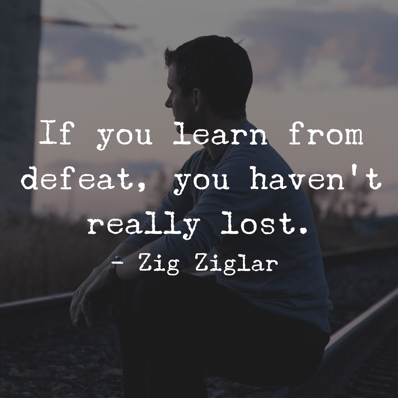 If You Learn From Defeat You Havent Really Lost Zig Ziglar