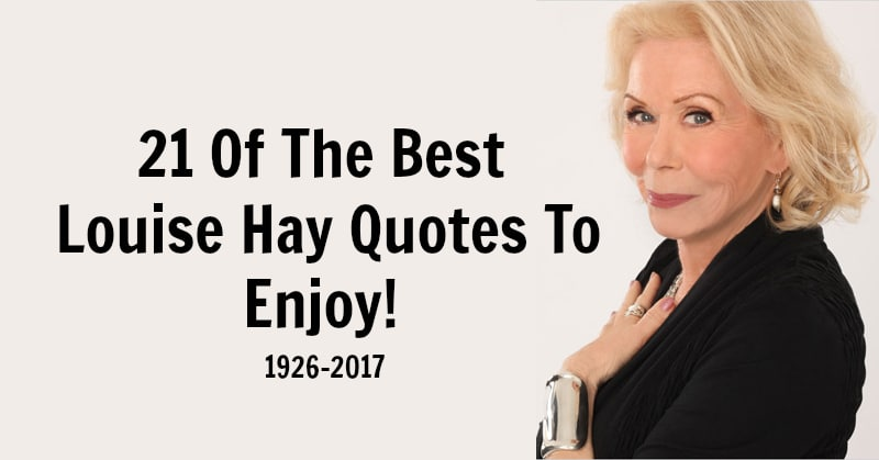 21 Of The Best Louise Hay Quotes To Enjoy!