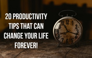20 Productivity Tips That Can Change Your Life Forever!
