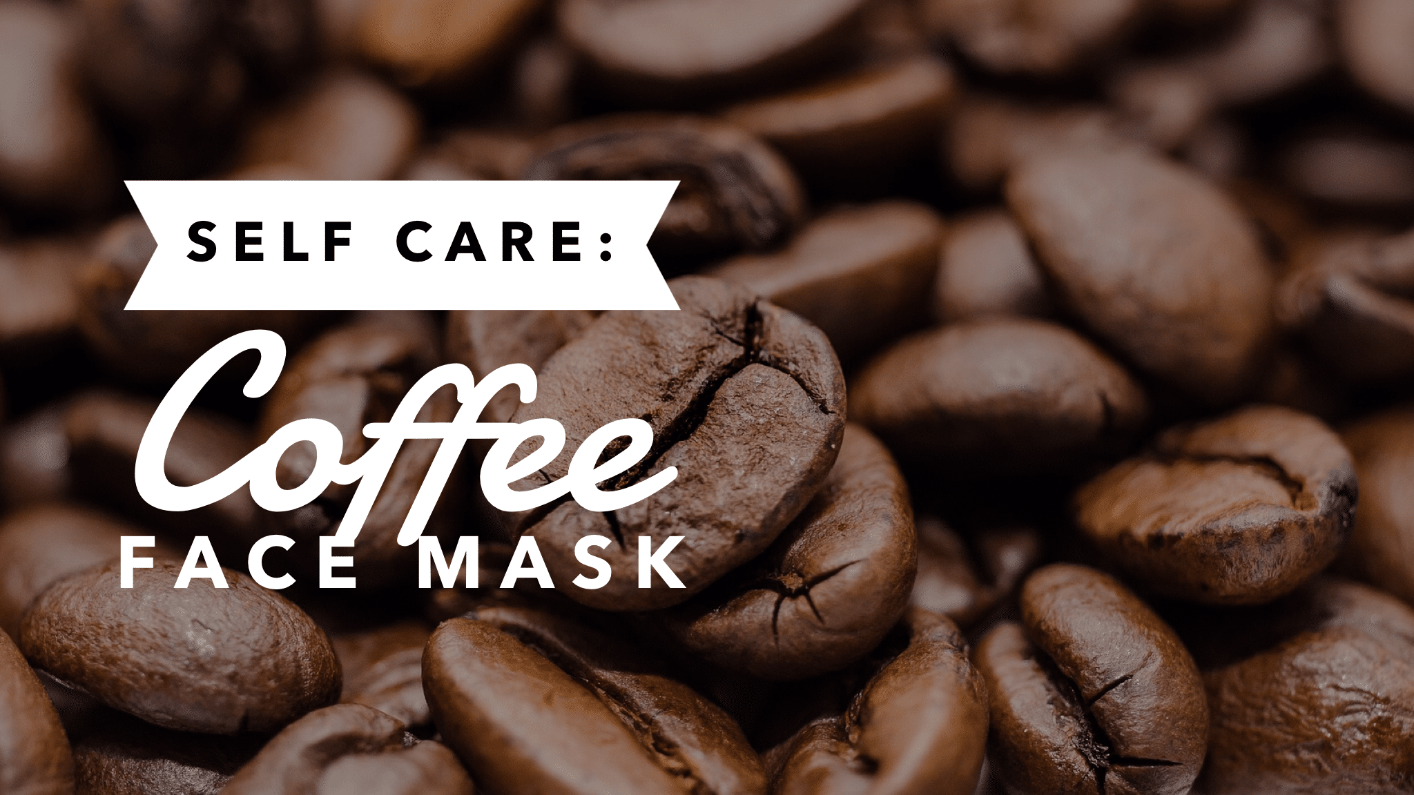 Self Care: Coffee Face Mask