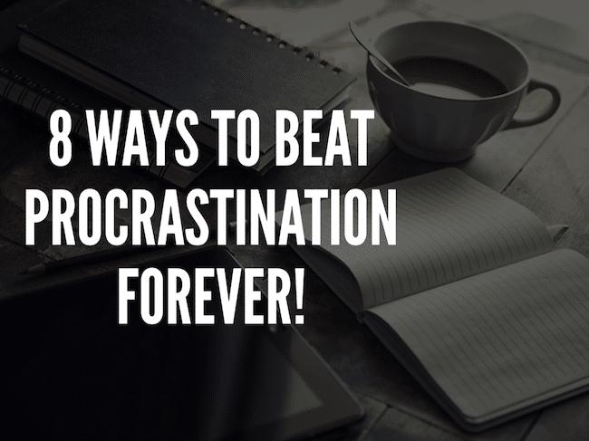 8 Ways to Beat Procrastination Forever!