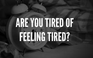 Are You Tired Of feeling Tired?