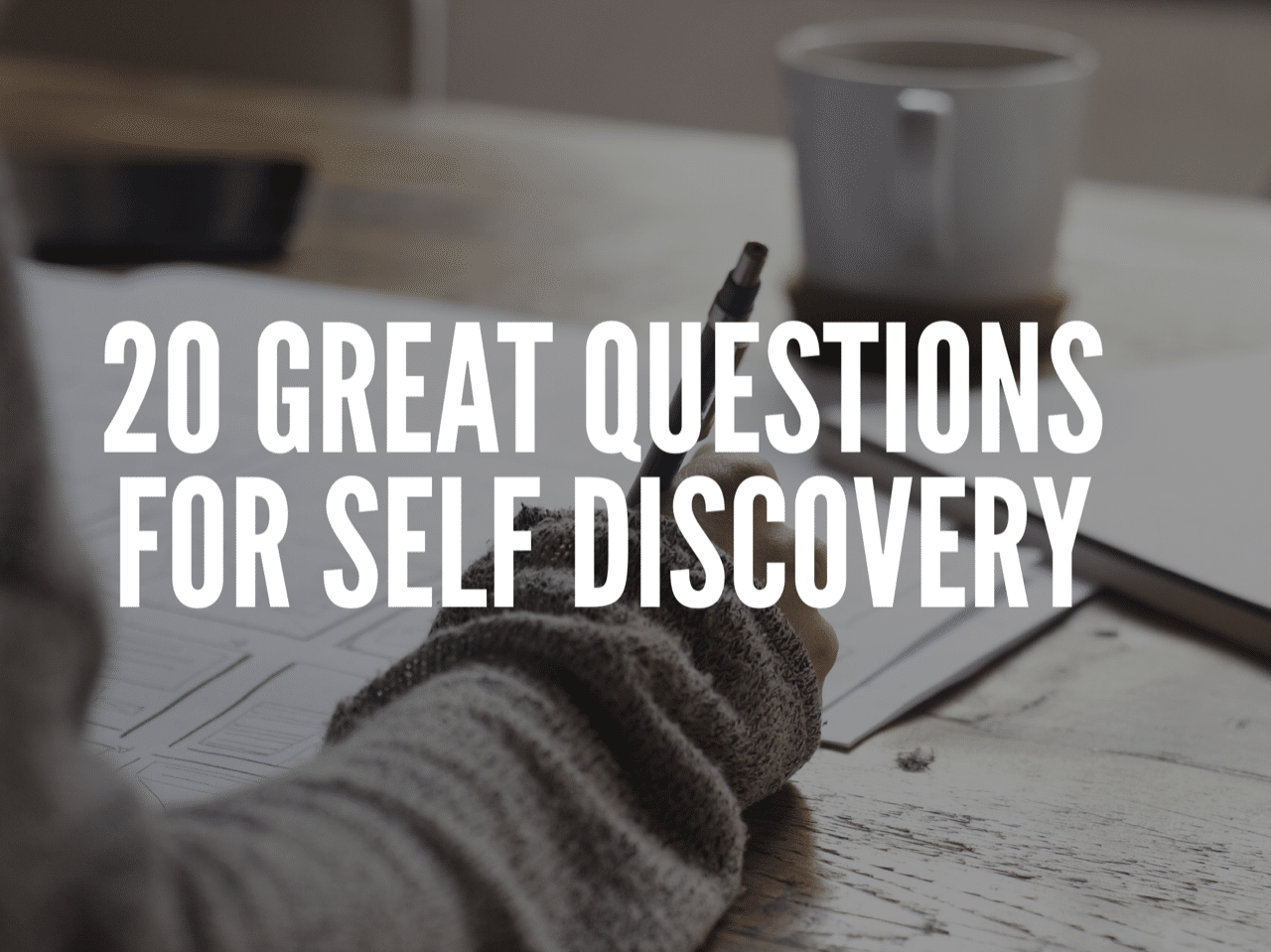 20 Great Questions For Self Discovery
