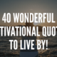 40 Wonderful Motivational Quotes To Live By!
