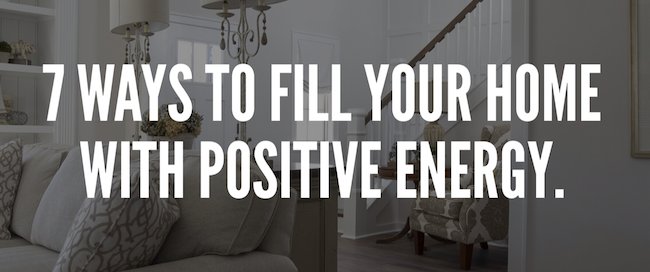 7 Ways to Fill Your Home with Positive Energy