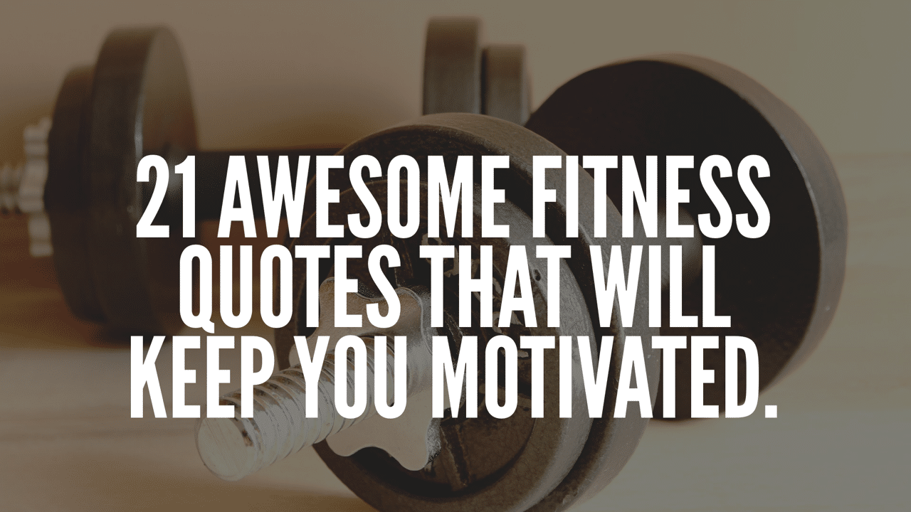 21 Awesome Fitness Quotes That Will Keep You Motivated