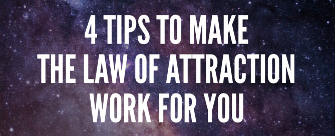 4 Great Tips To Make The Law of Attraction Work For You