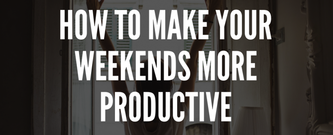 How To make Your Weekends More Productive