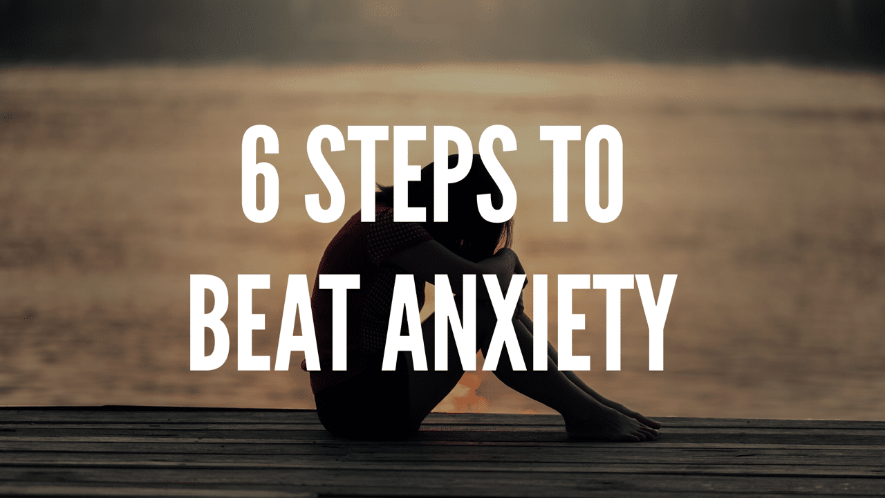 6 Steps to Beat Anxiety