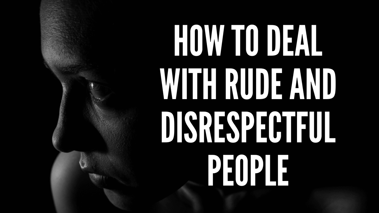 How to Deal With Rude and Disrespectful People