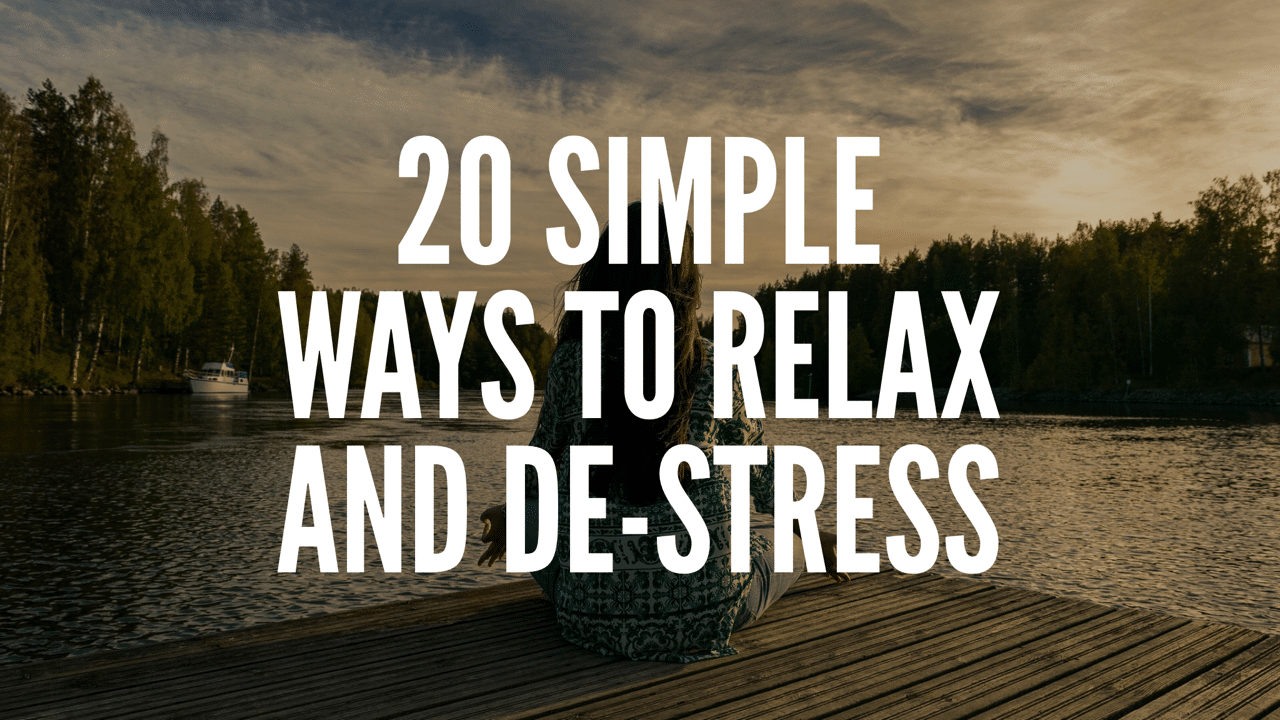 20 Simple Ways To Relax and De-Stress
