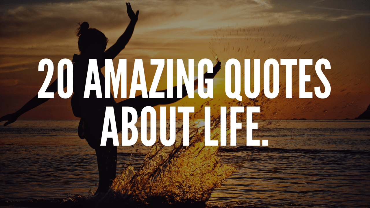 20 Amazing Quotes About Life