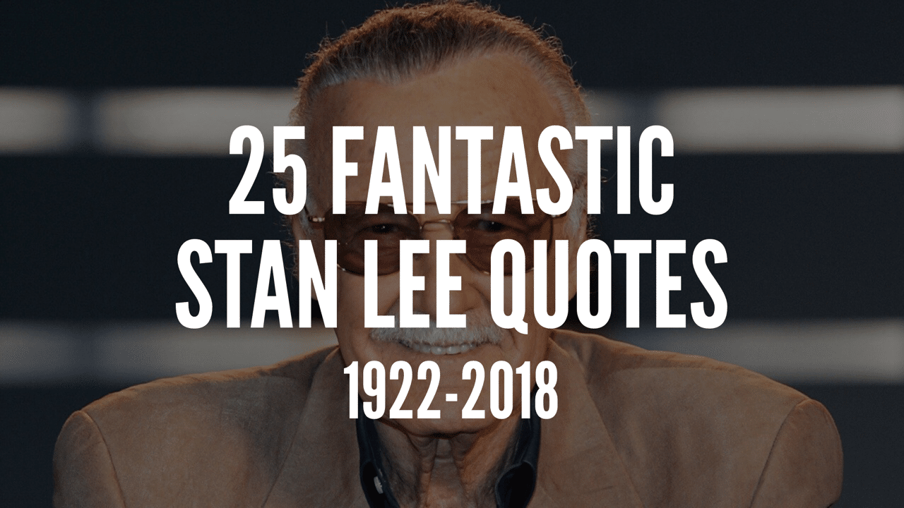 25 Fantastic Stan Lee Quotes To Enjoy
