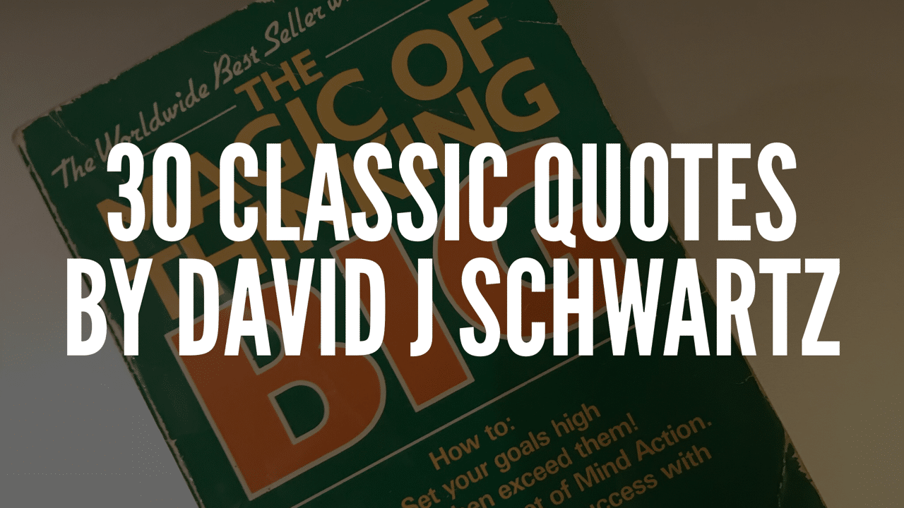 30 Classic Quotes By David J Schwartz (The Magic of Thinking Big)