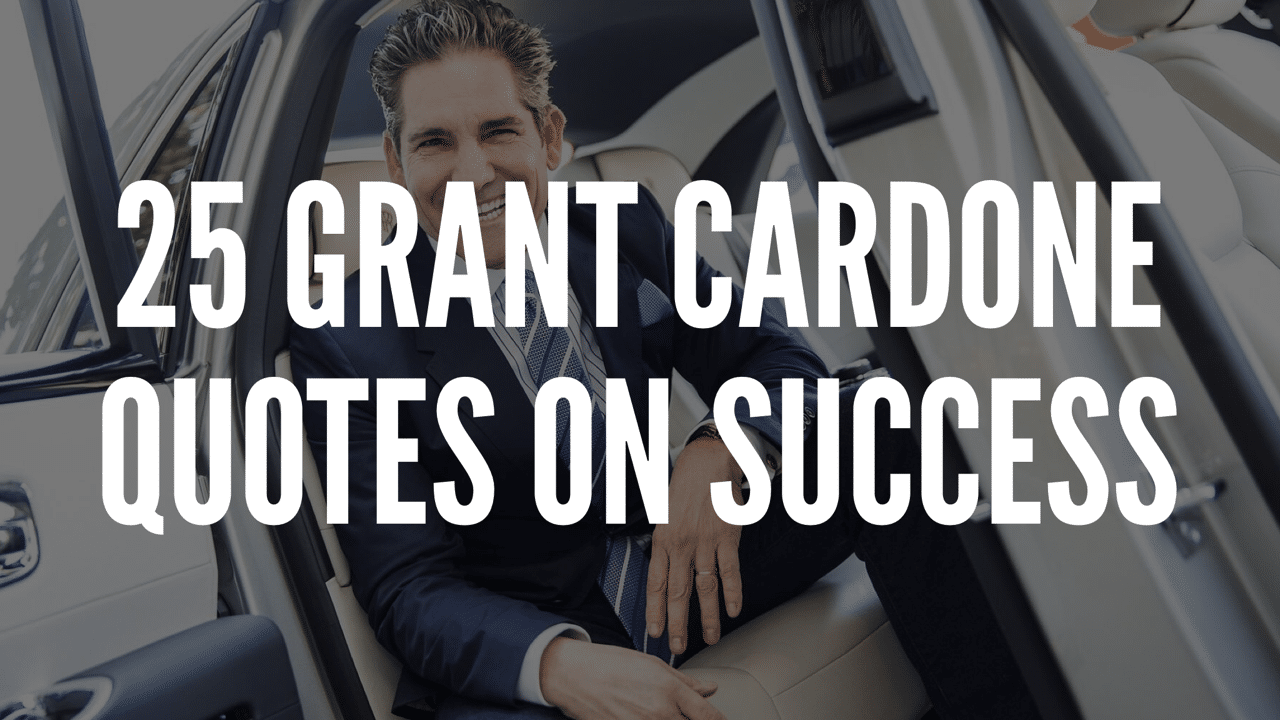 25 Powerful Grant Cardone Quotes On Success