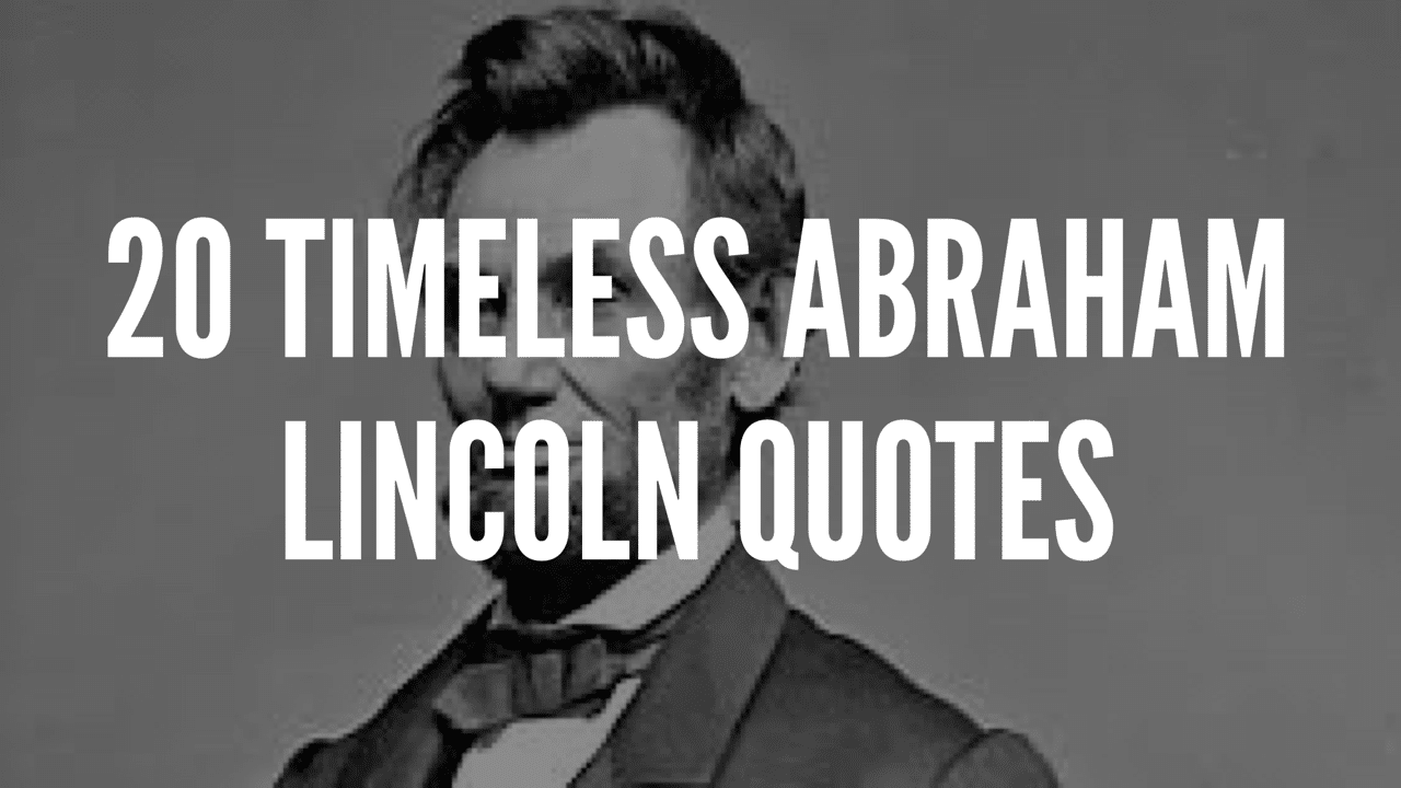 20 Timeless Abraham Lincoln Quotes