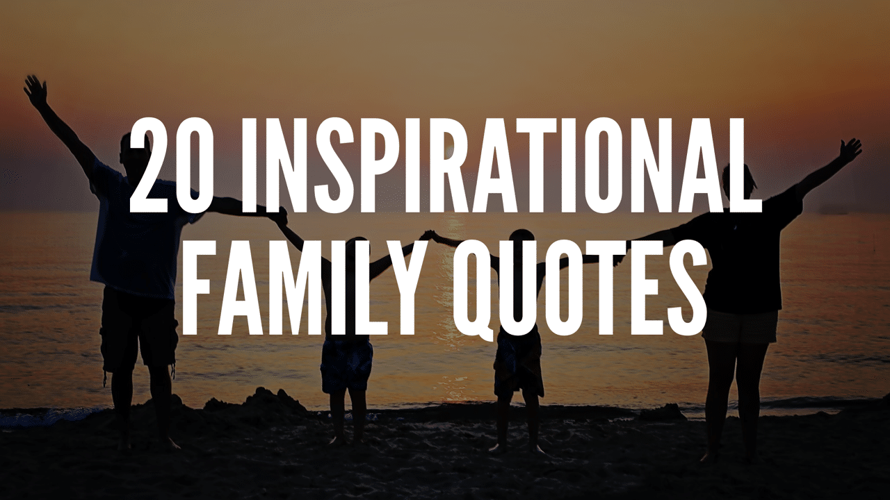 20 Inspirational Family Quotes