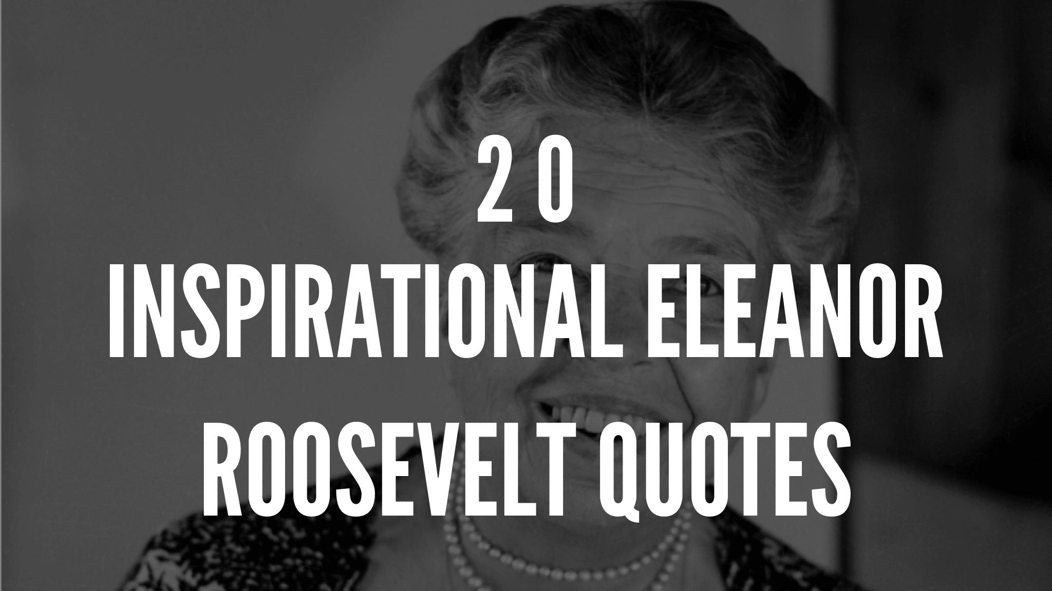 20 Inspirational Eleanor Roosevelt Quotes