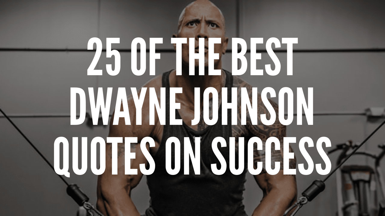 25 Of The Best Dwayne Johnson Quotes On Success
