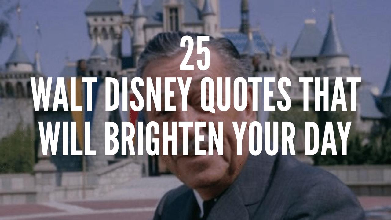 25 Walt Disney Quotes That Will Brighten Your Day