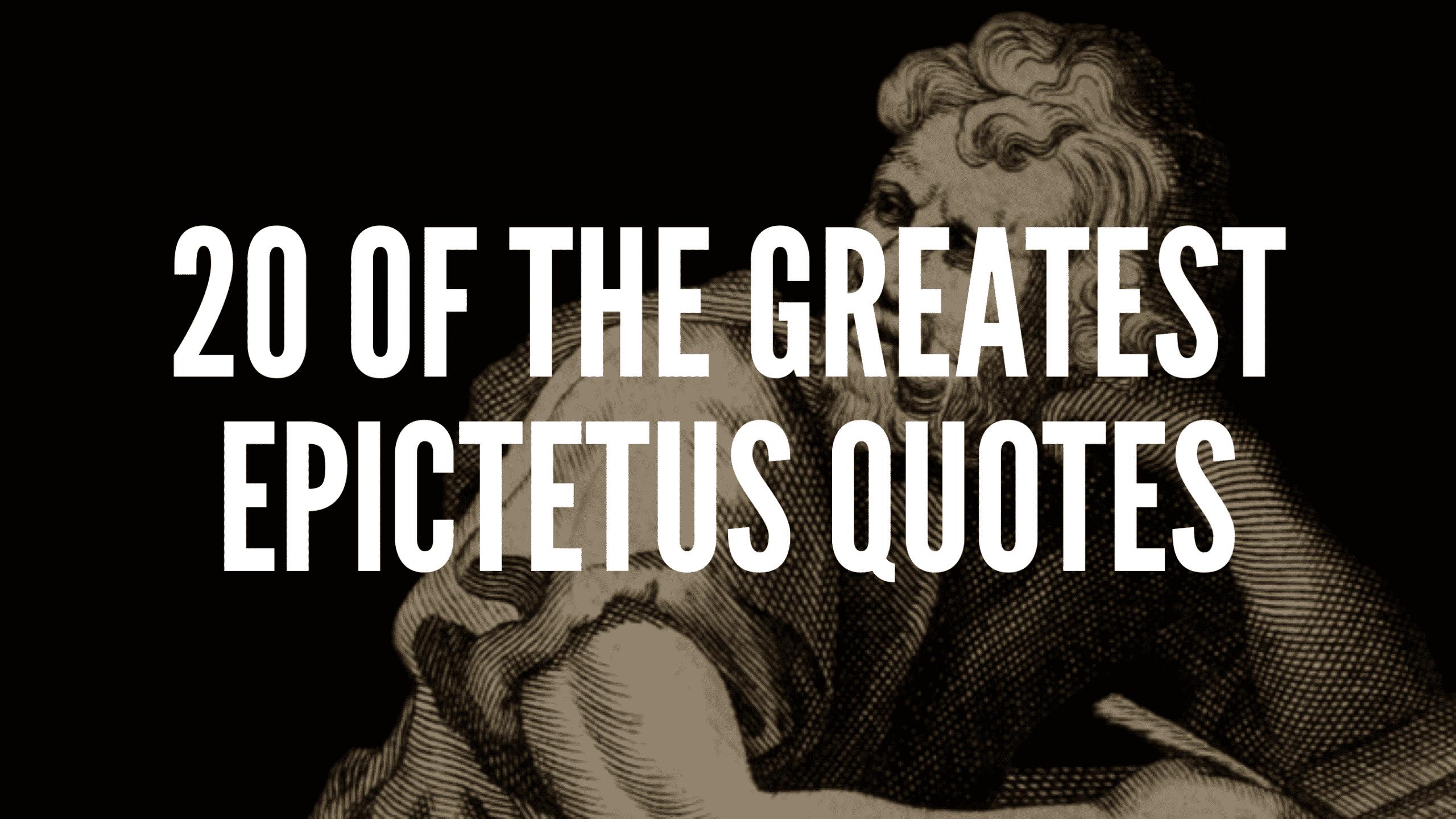 20 Of The Greatest Epictetus Quotes