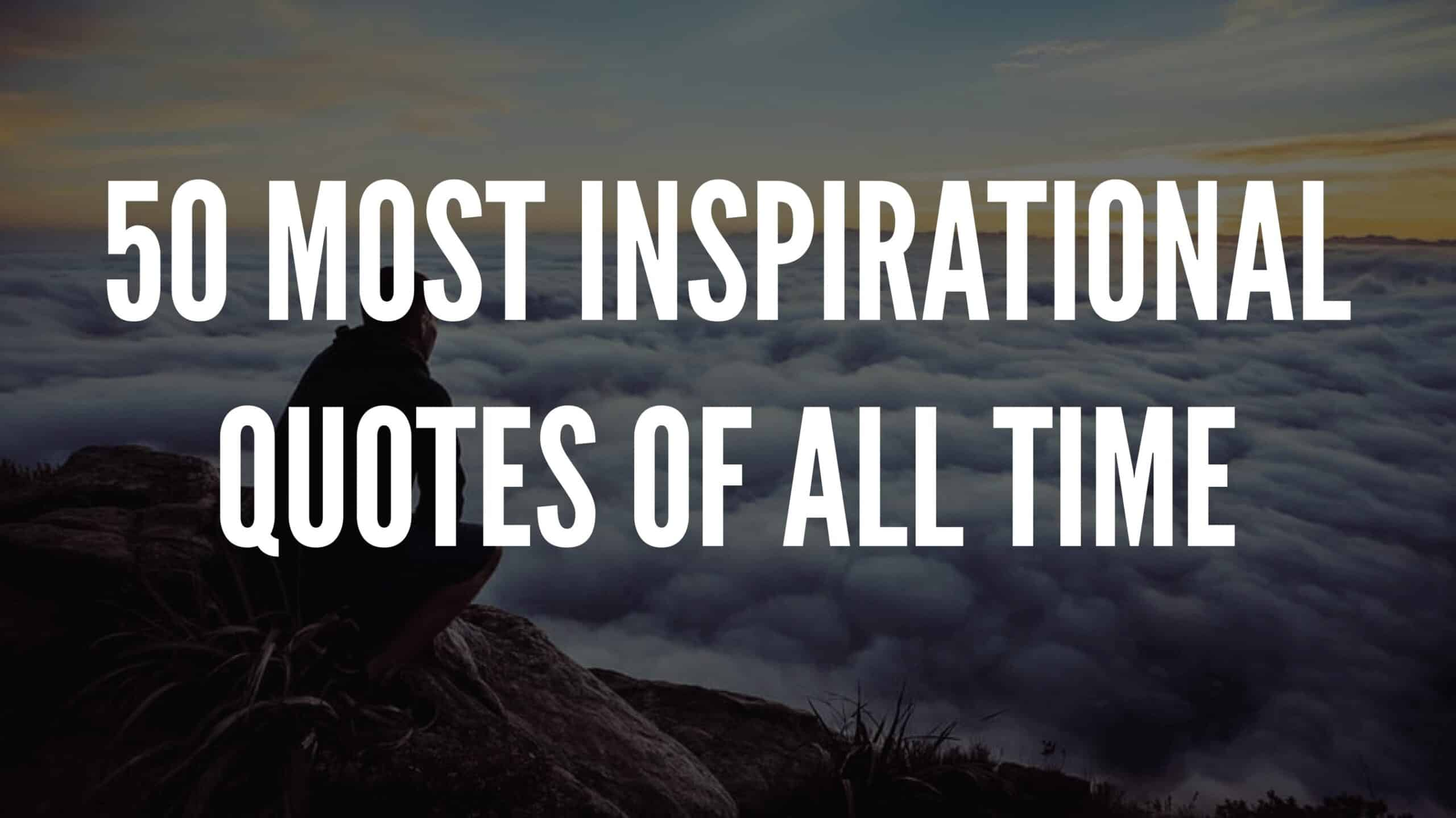 50 Most Inspirational Quotes Of All Time