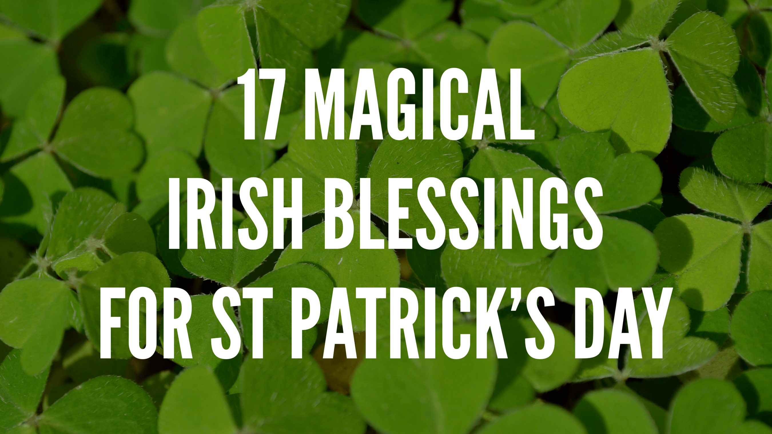 85d20352 17 Magical Irish Blessings For Saint Patrick's Day