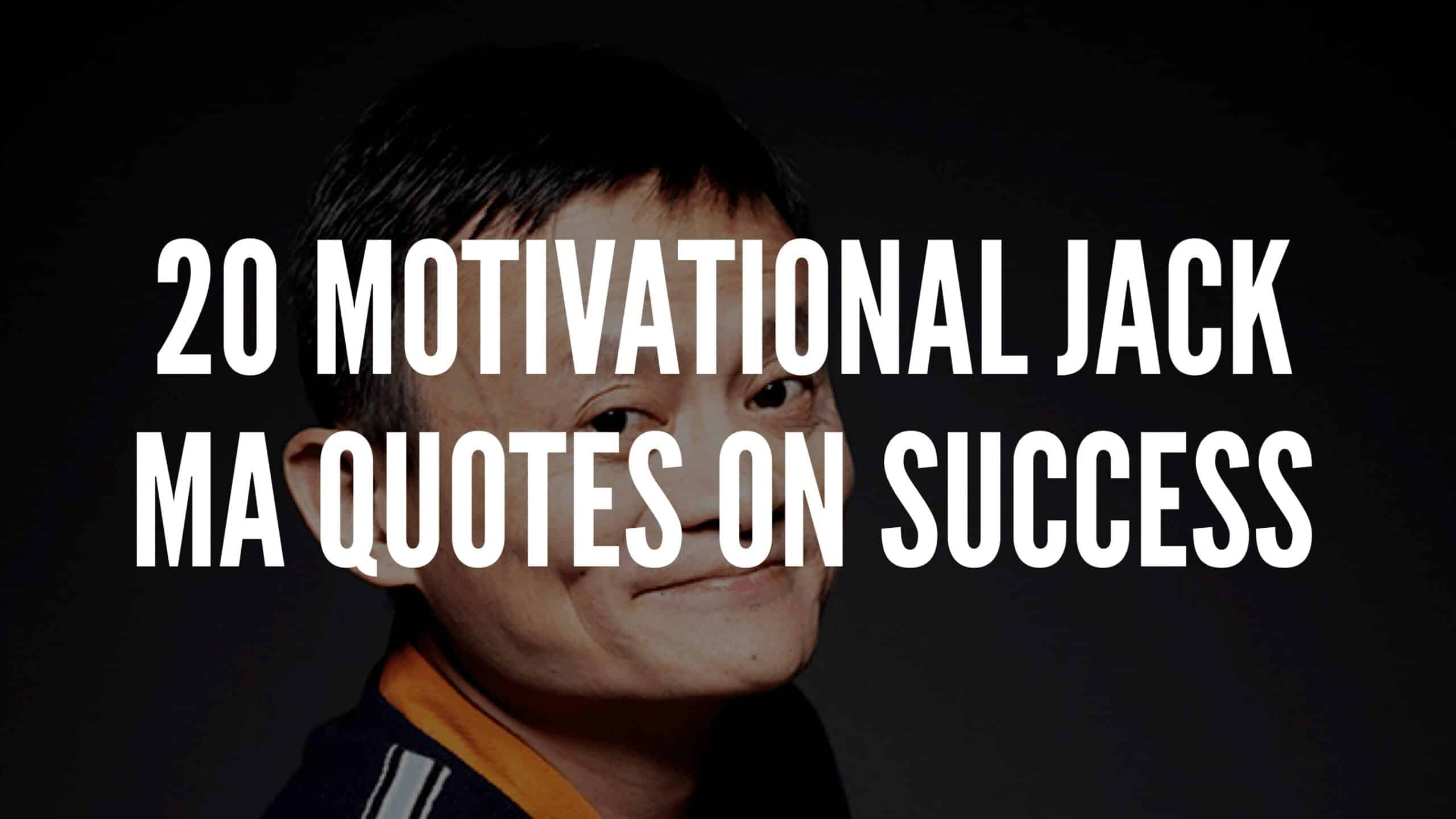 20 Motivational Jack Ma Quotes On Success
