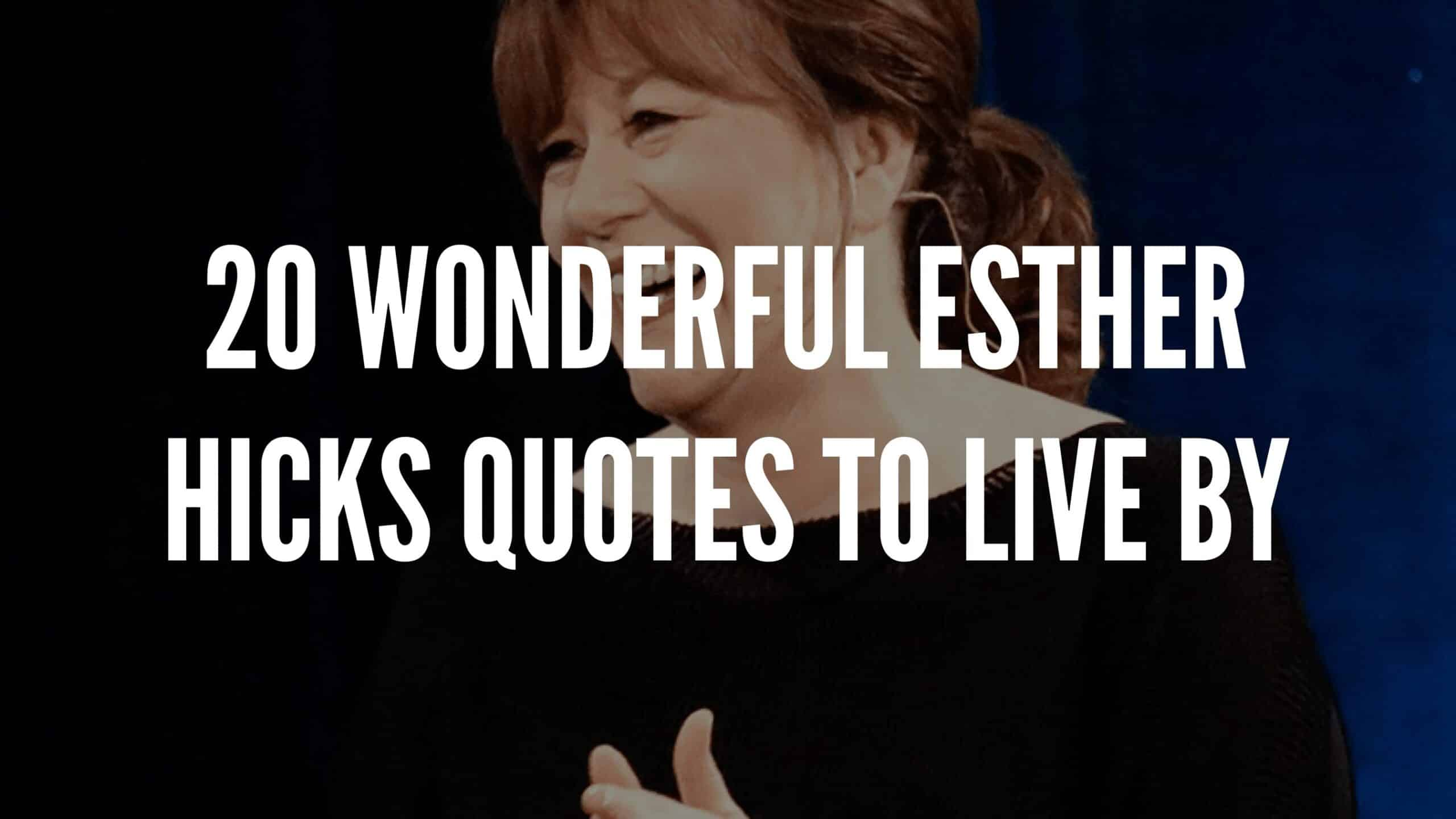 20 Wonderful Esther Hicks Quotes To Live By
