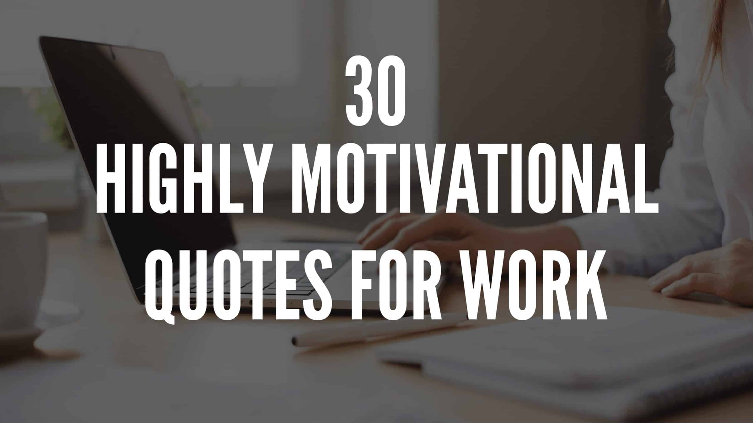 30 Highly Motivational Quotes For Work