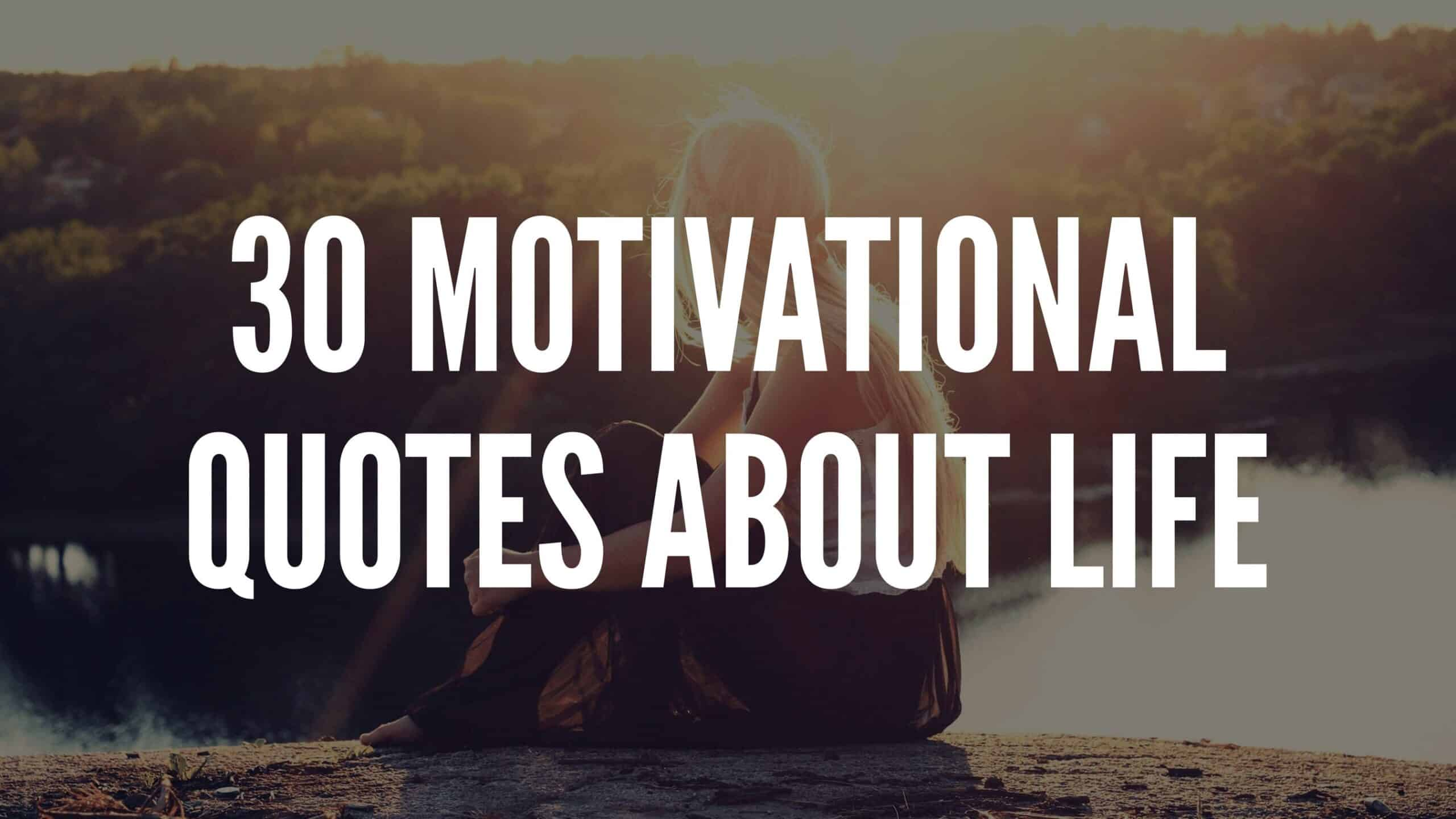 30 Motivational Quotes About Life