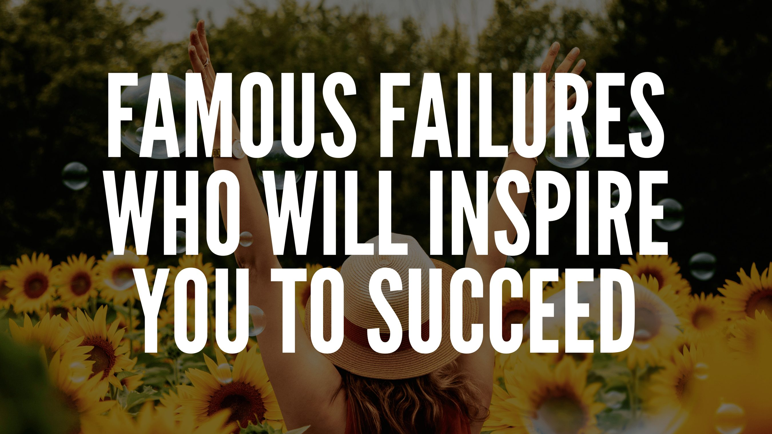 famous failures who will inspire you to succeed