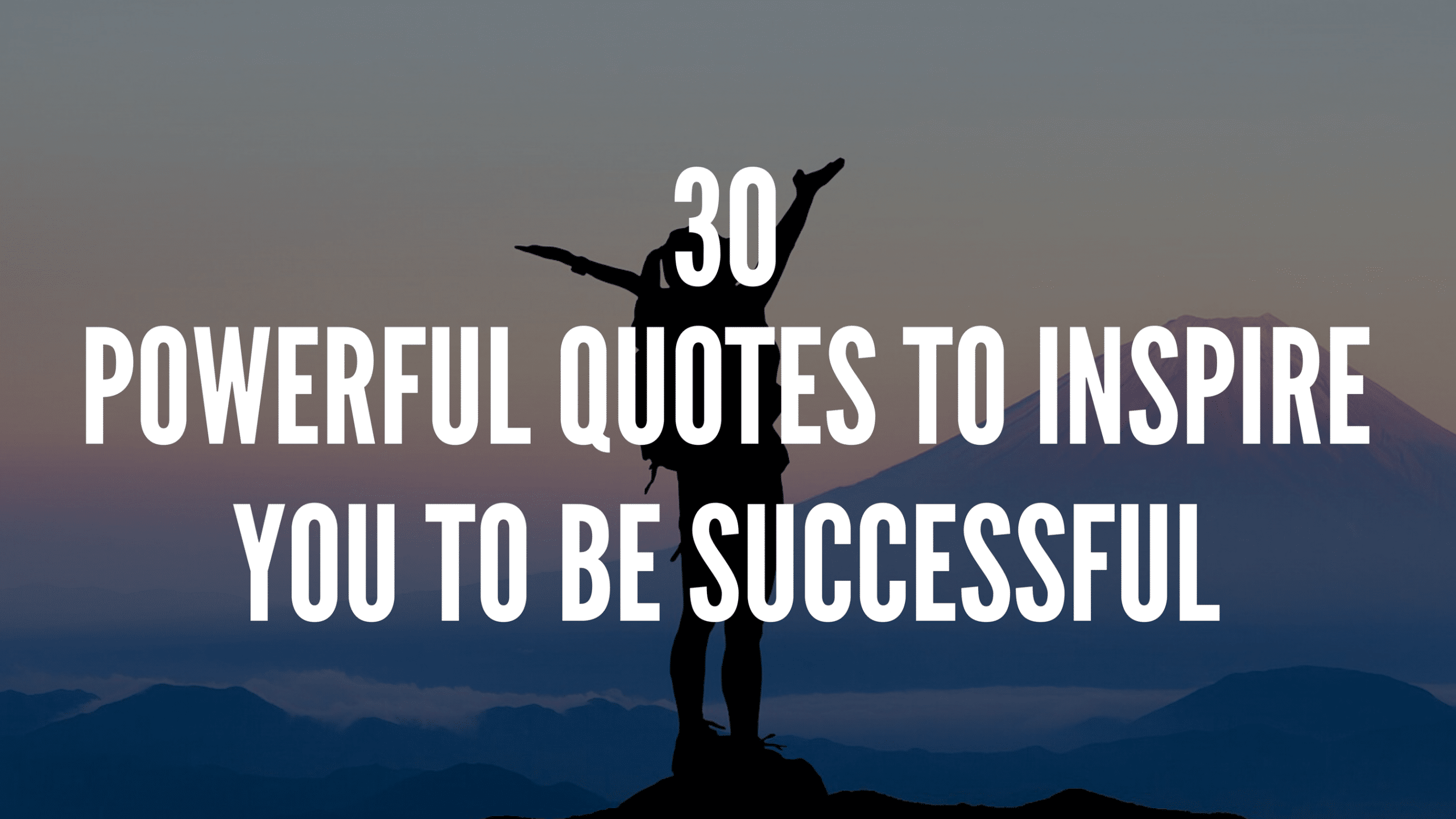 30 Powerful Quotes To Inspire You To Be Successful