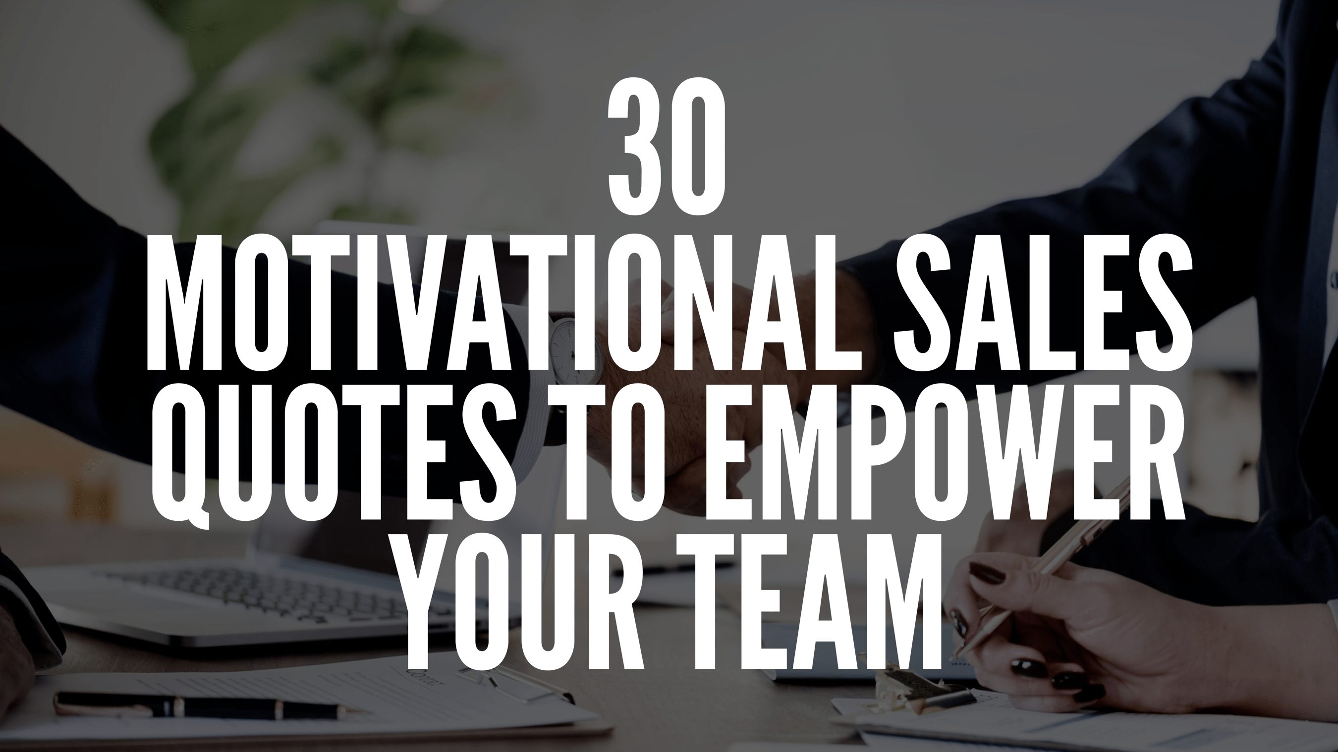 30 Motivational Sales Quotes To Empower Your Team
