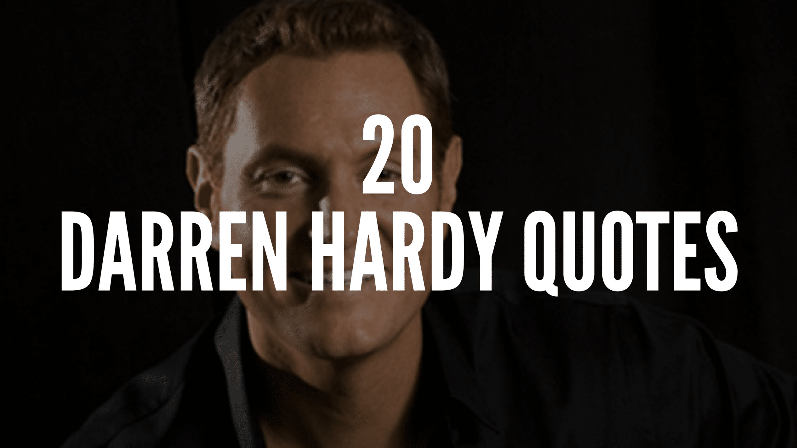 20 Darren Hardy Quotes That Will Empower You To Succeed