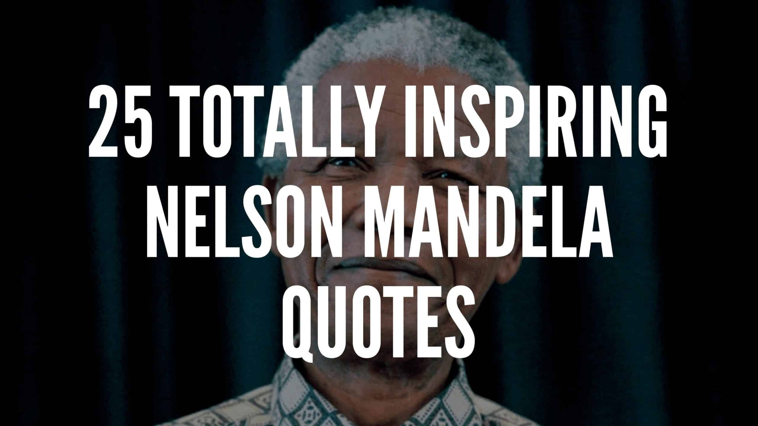 25 Totally Inspiring Nelson Mandela Quotes