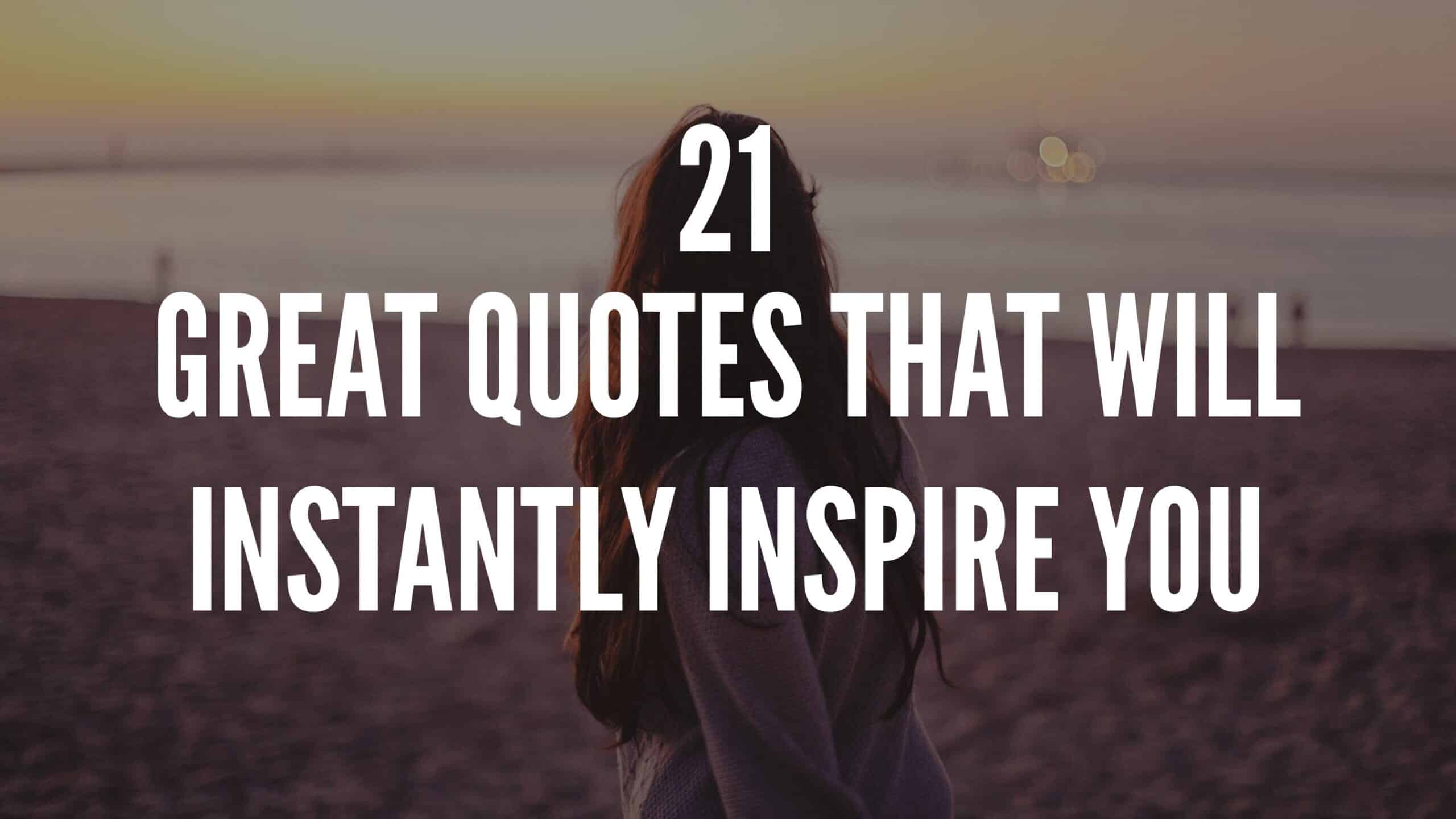 21 Great Quotes That Will Instantly Inspire You