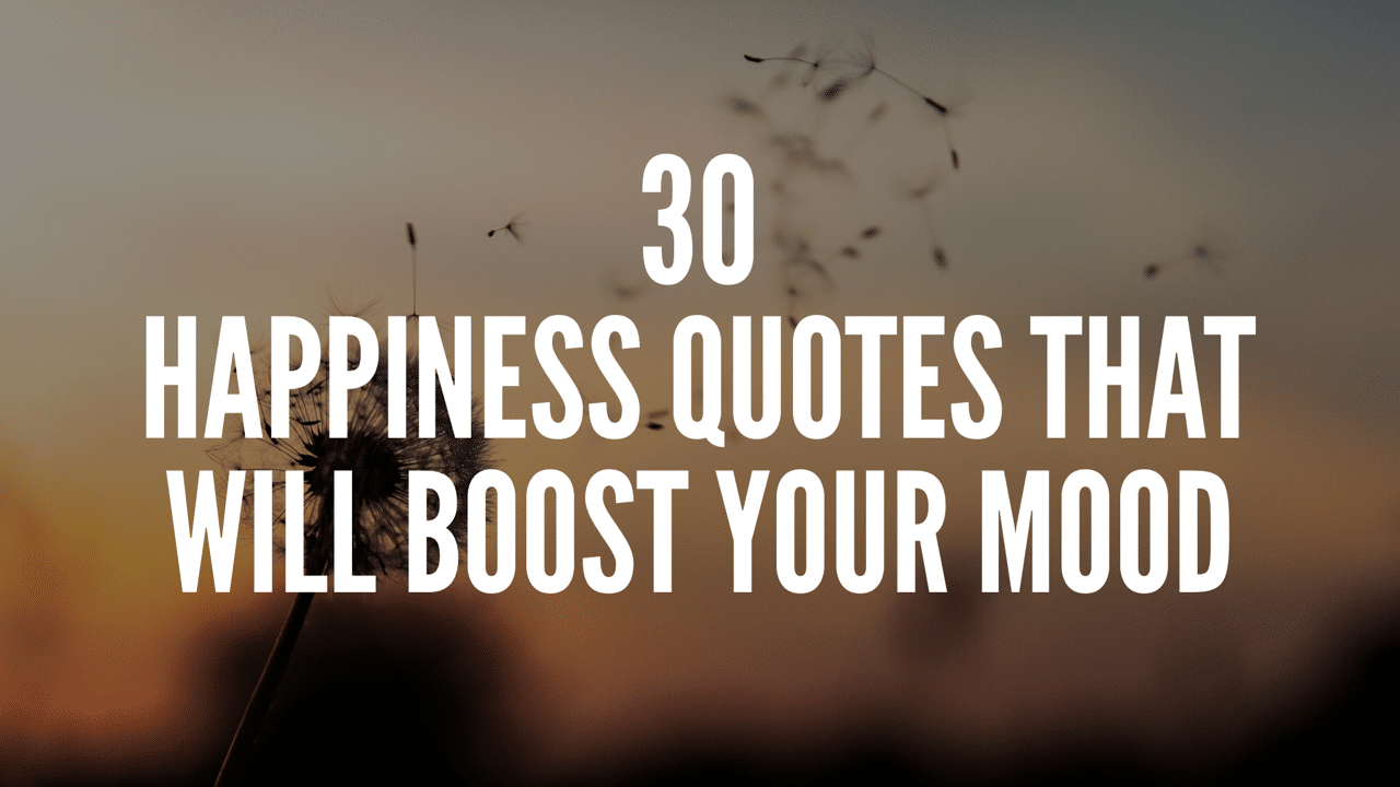 30 Happiness Quotes That Will Boost Your Mood