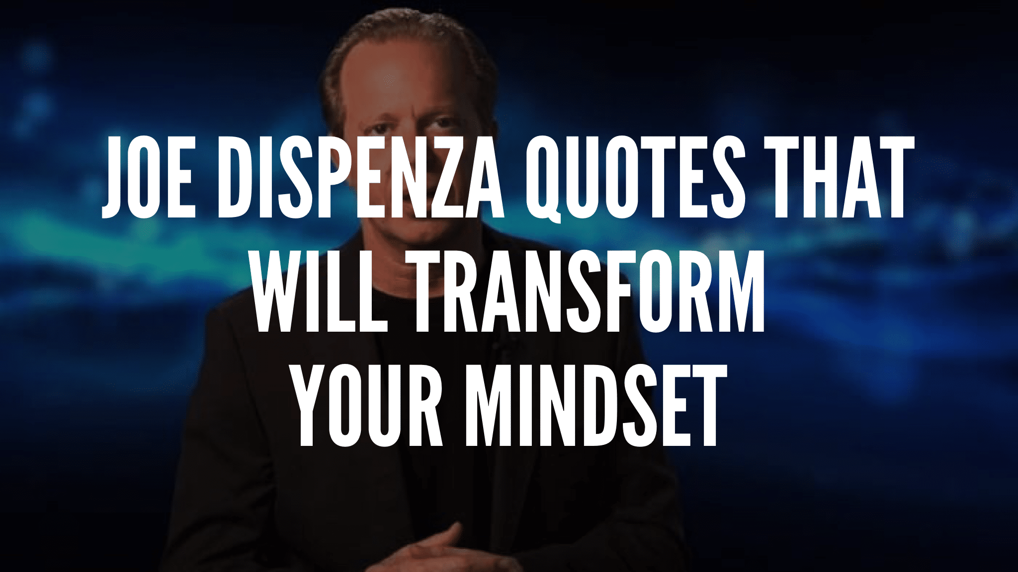 20 Joe Dispenza Quotes That Will Transform Your Mindset