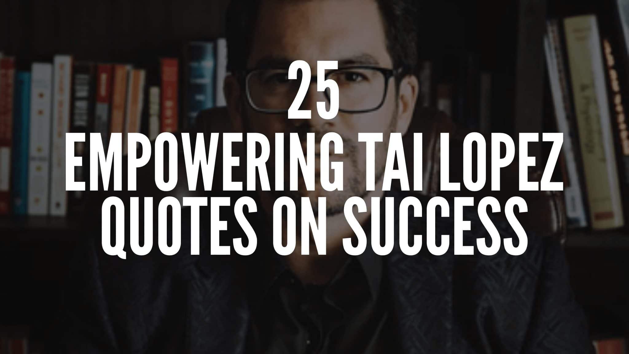 25 Empowering Tai Lopez Quotes On Success