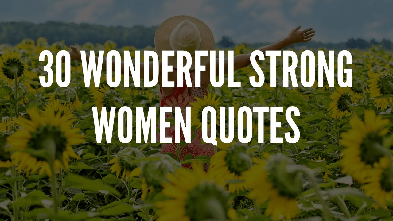 30 Wonderful Strong Women Quotes