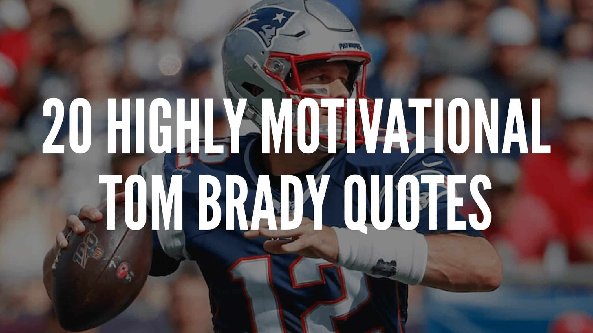 20 Highly Motivational Tom Brady Quotes