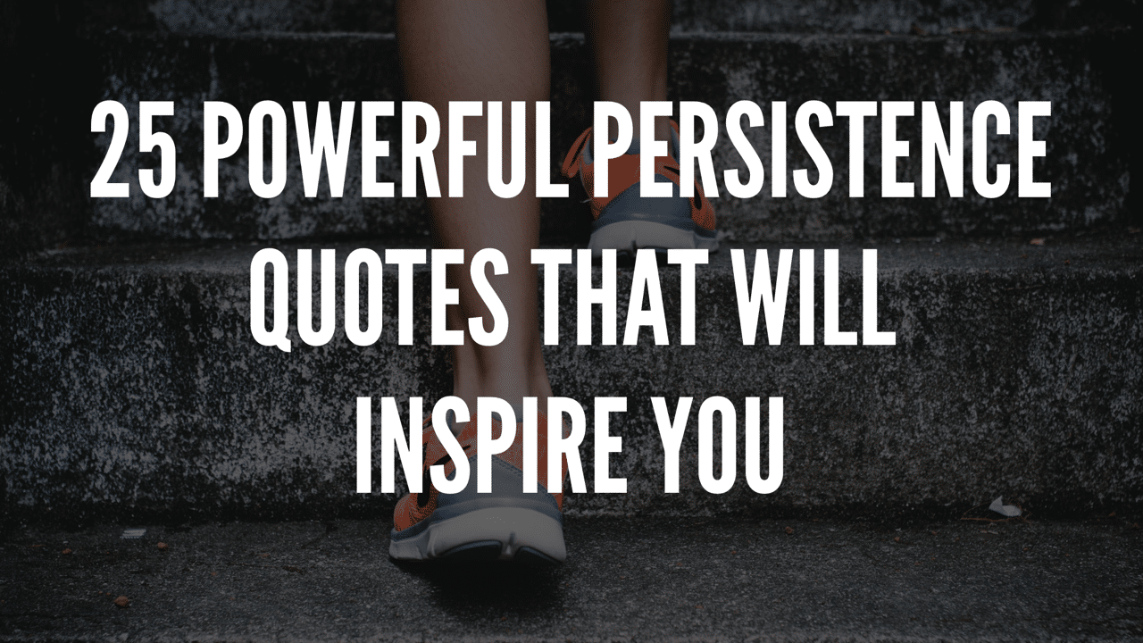 25 Powerful Persistence Quotes That Will Inspire You