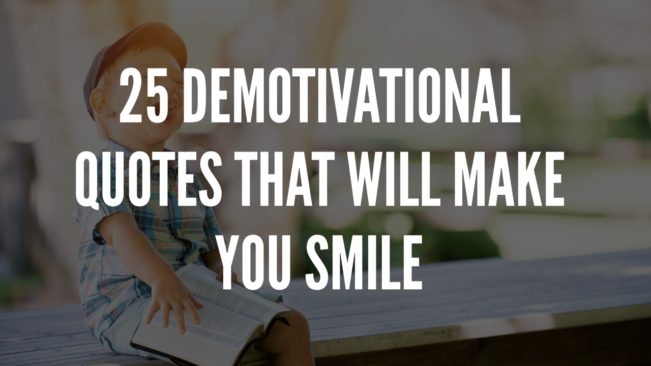 25 Demotivational Quotes That Will Make You Smile