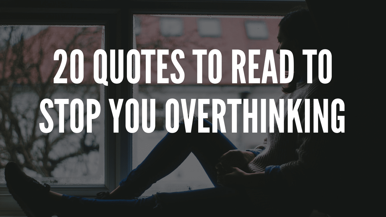20 Quotes To Read To Stop You Overthinking