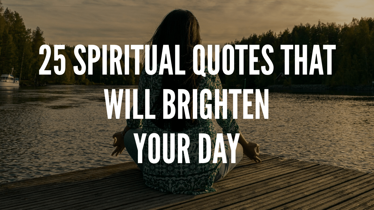25 Spiritual Quotes That Will Brighten Your Day