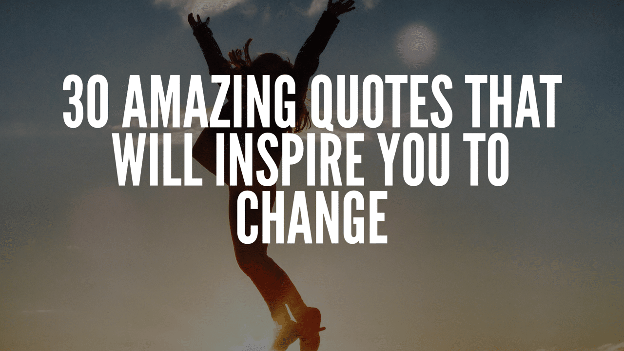 Quotes That Will Inspire You To Change