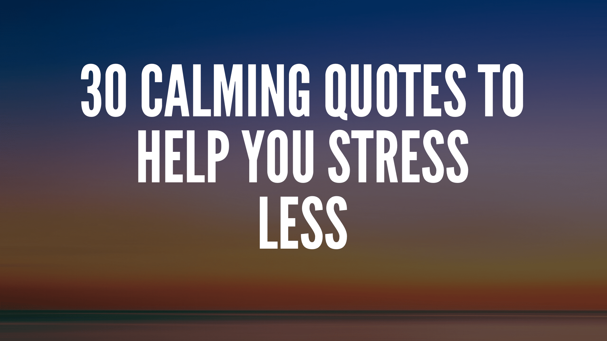 30 Calming Quotes To Help You Stress Less